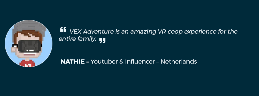 "What Nathie, VR influencer from Youtube thinks of VEX Adventure ""VEX Adventure is an amazing VR coop experience for the entire family."""